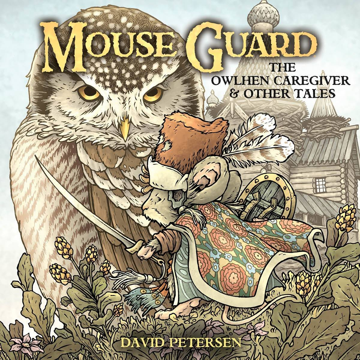 Mouse Guard - The Owlhen Caregiver And Other Tales